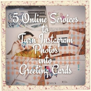 5-online-services-to-turn-instagram-to-greetings-cards