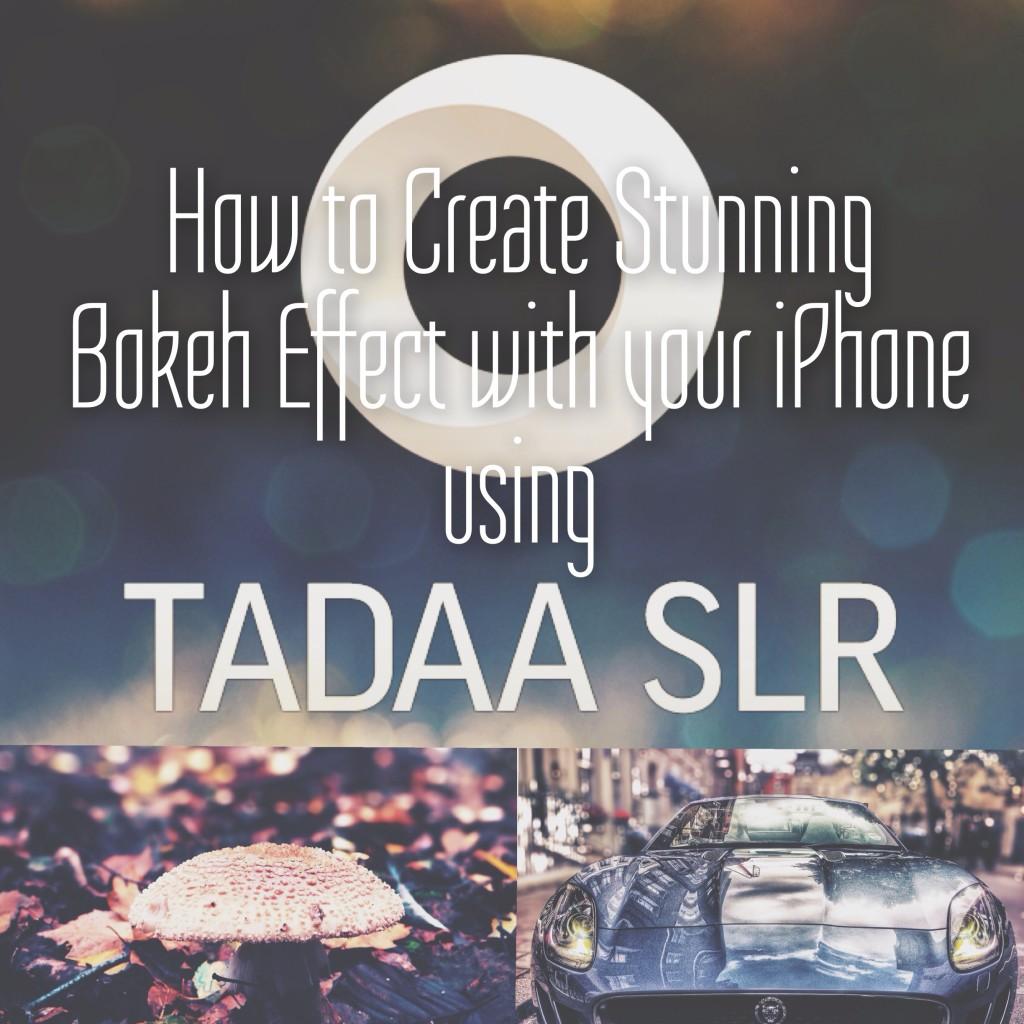 Create Stunning Bokeh Effect with your iPhone using Tadaa SLR