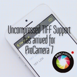 ProCamera 7 finally supports Uncompressed TIFF format