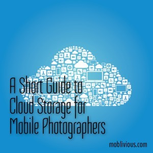 A Short Guide To Cloud Storage for Mobile Photographers