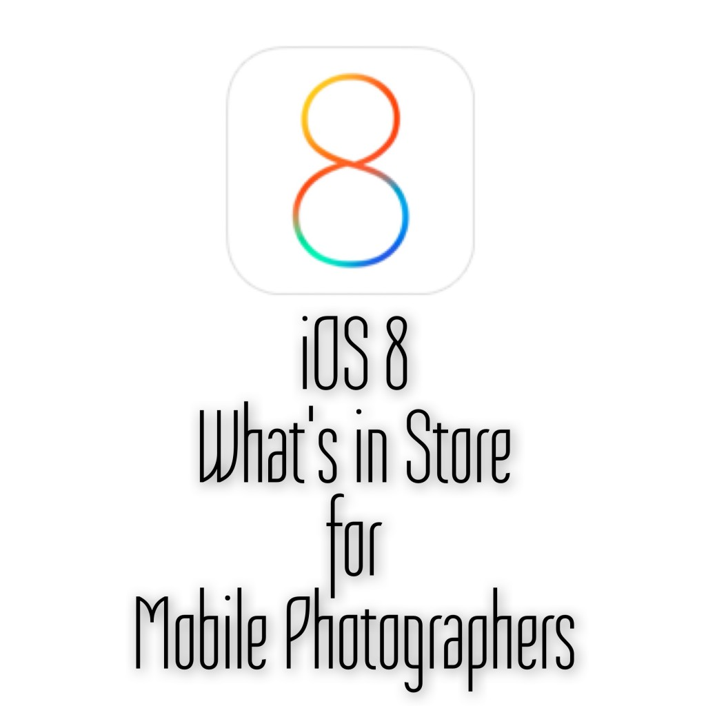 iOS8 - What's in store for Mobile Photographer