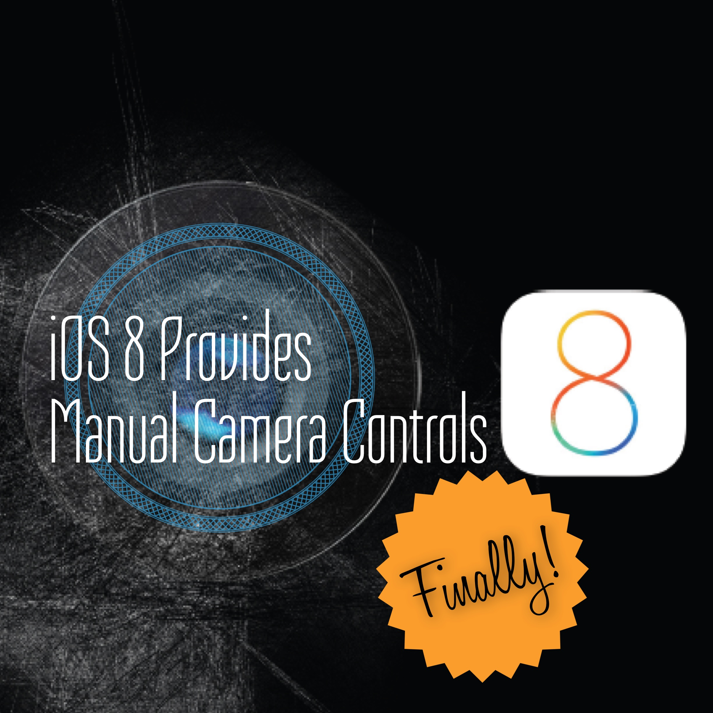 iOS8 provides Manual Camera Controls