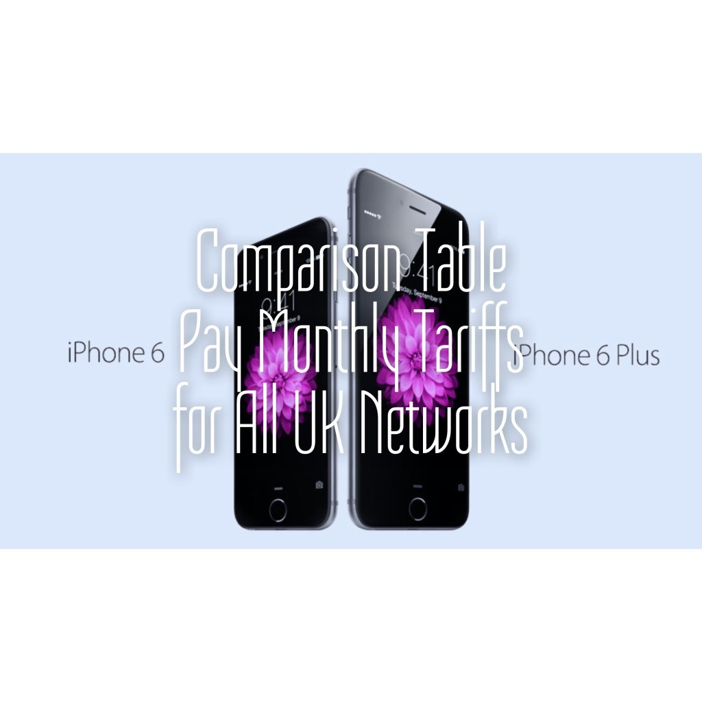 Comparison Table of Apple iPhone 6/6 Plus Pay Monthly Tariff for all UK Network Providers