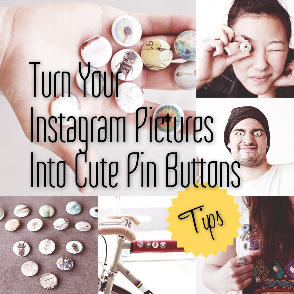 Turn your Instagram Pictures into cute little Pin Buttons