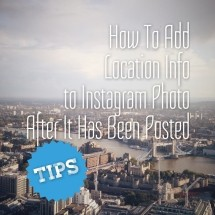 How to Add Location your Instagram Photo after you have already posted it