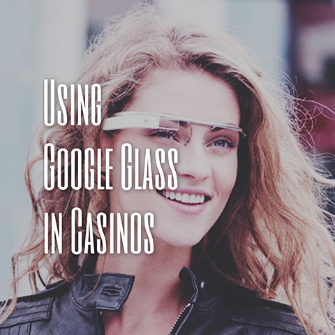 Using Google Glass in Casinos