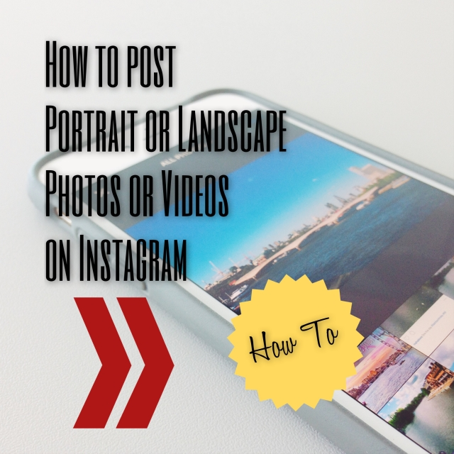 How to post portrait or landscape photos or videos on Instagram