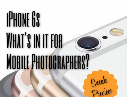 iPhone 6s Sneak Preview – What's in it for Mobile Photographers?