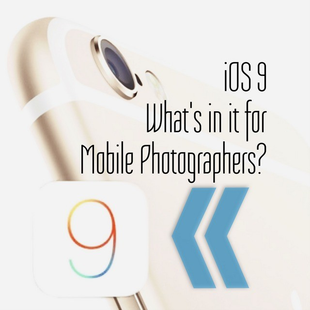 iOS 9 Preview - What's in it for Mobile Photographers?