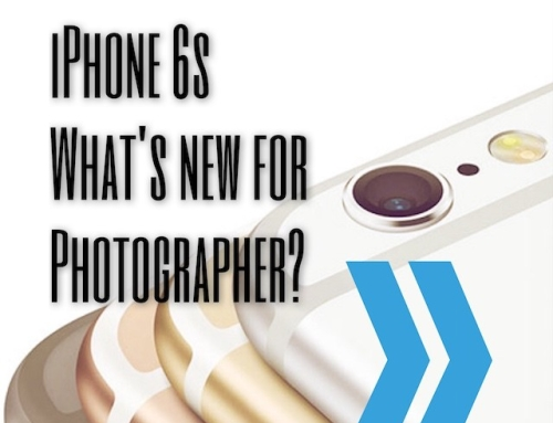 iPhone 6s – What's new for Mobile Photography?