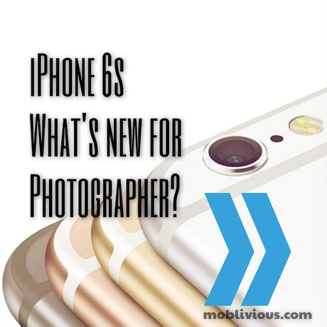 iPhone 6s - What's new for Mobile Photography?