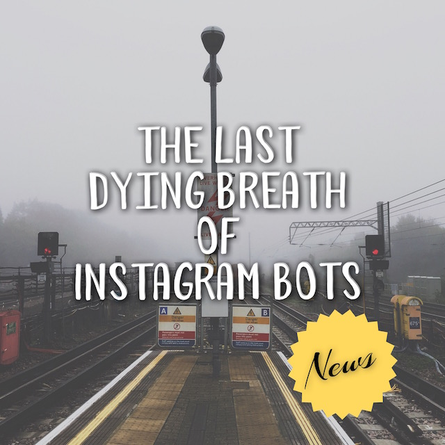The Last Dying Breath of Instagram Bots